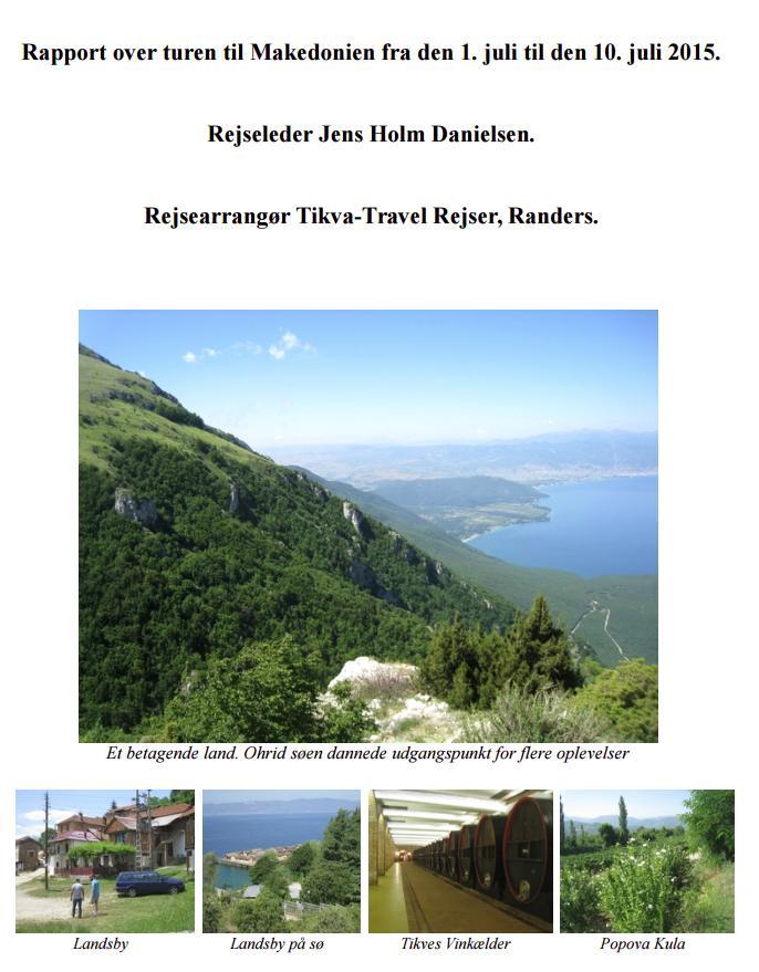Rapport over turen til Makedonien fra den 1. juli til den 10. juli 2015. Rejseleder Jens Holm Danielsen. Rejsearrangør Tikva-Travel Rejser, Randers.